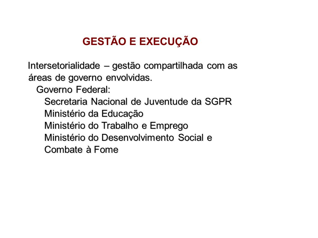 GESTÃO E EXECUÇÃO áreas de governo envolvidas. Governo Federal: