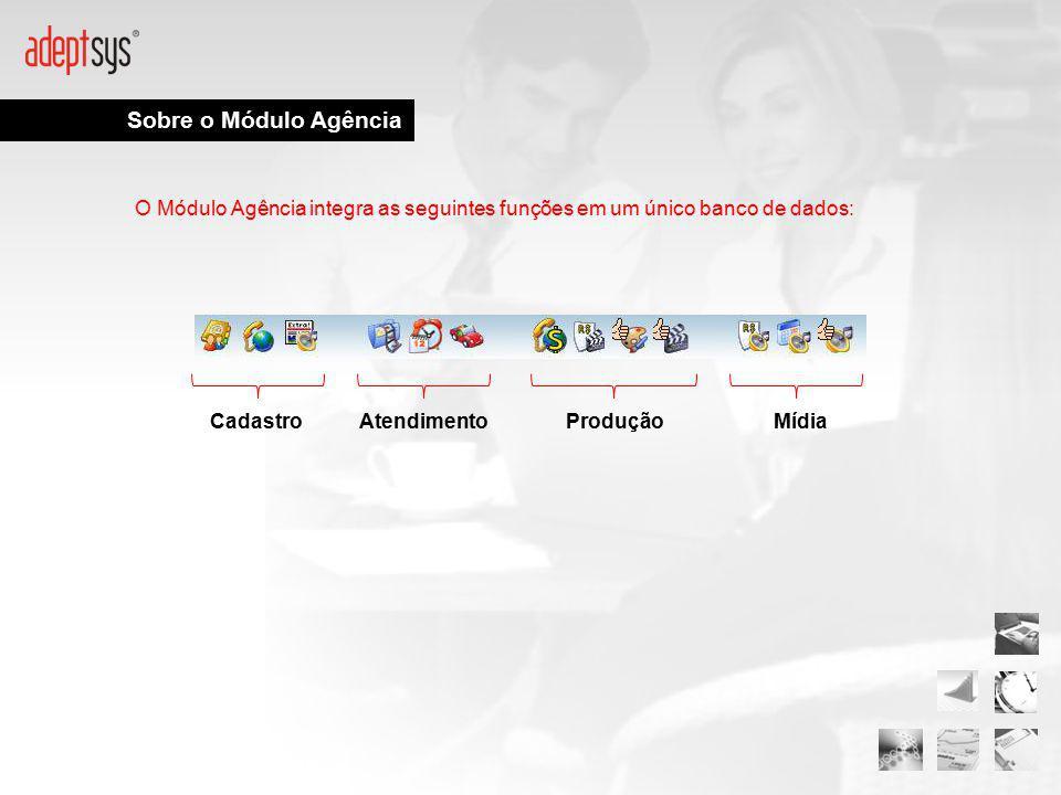 Sobre o Módulo Agência O Módulo Agência integra as seguintes funções em um único banco de dados: Cadastro.