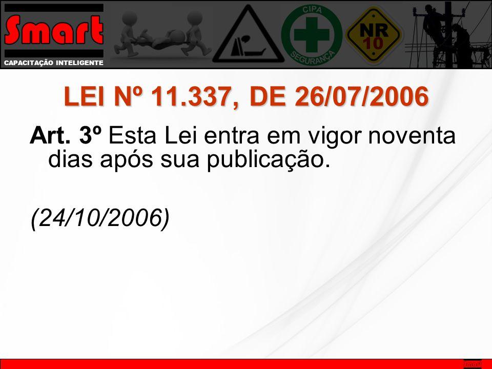 LEI Nº 11.337, DE 26/07/2006 Art. 3º Esta Lei entra em vigor noventa dias após sua publicação.