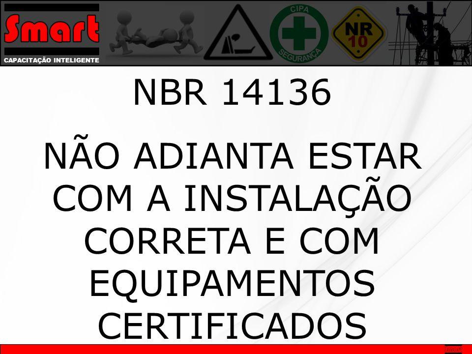 NBR 14136 NÃO ADIANTA ESTAR COM A INSTALAÇÃO CORRETA E COM EQUIPAMENTOS CERTIFICADOS