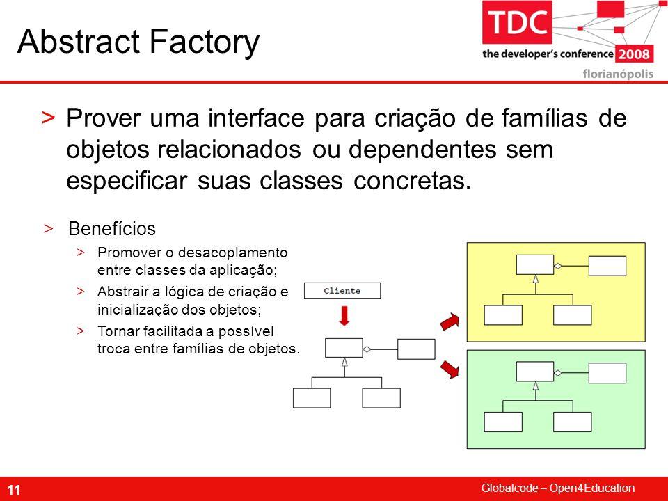 Abstract Factory Prover uma interface para criação de famílias de objetos relacionados ou dependentes sem especificar suas classes concretas.