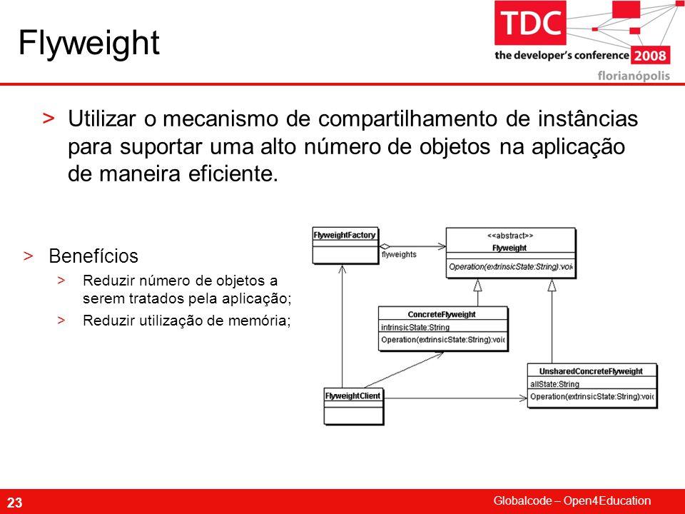 Flyweight Utilizar o mecanismo de compartilhamento de instâncias para suportar uma alto número de objetos na aplicação de maneira eficiente.