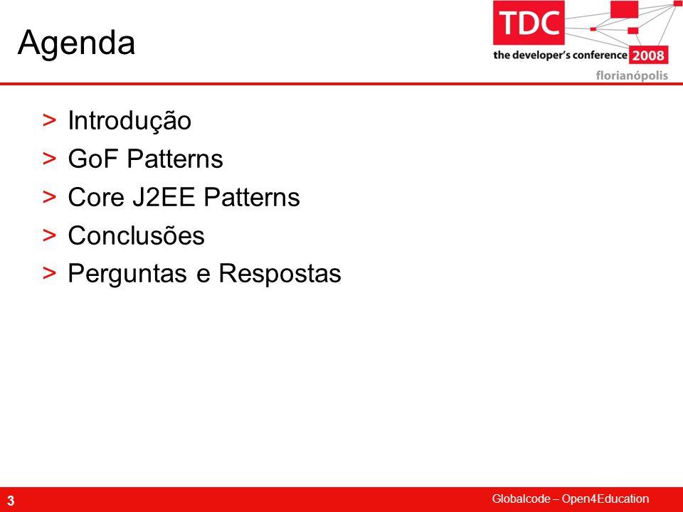 Agenda Introdução GoF Patterns Core J2EE Patterns Conclusões