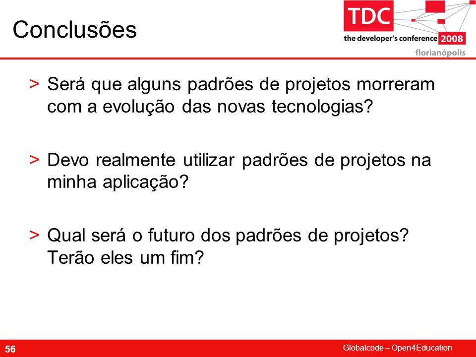 Conclusões Será que alguns padrões de projetos morreram com a evolução das novas tecnologias