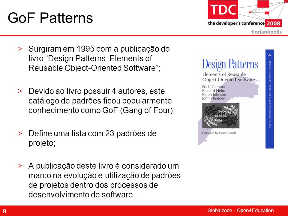 GoF Patterns Surgiram em 1995 com a publicação do livro Design Patterns: Elements of Reusable Object-Oriented Software ;