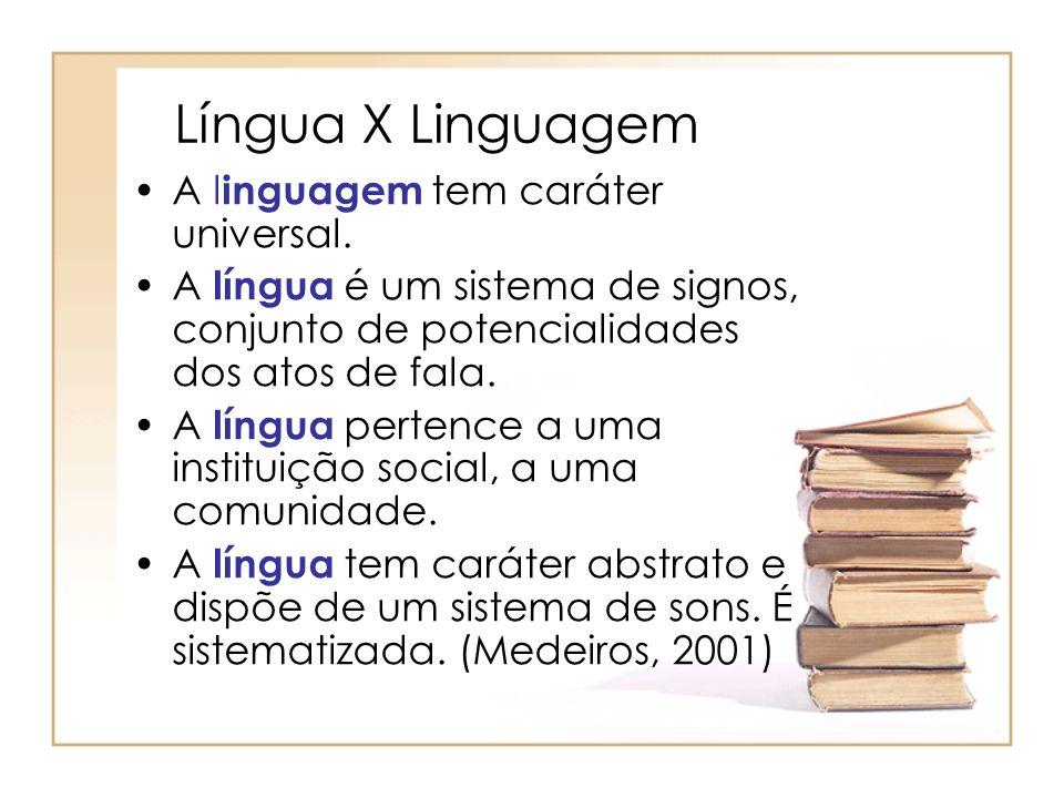 Língua X Linguagem A linguagem tem caráter universal.