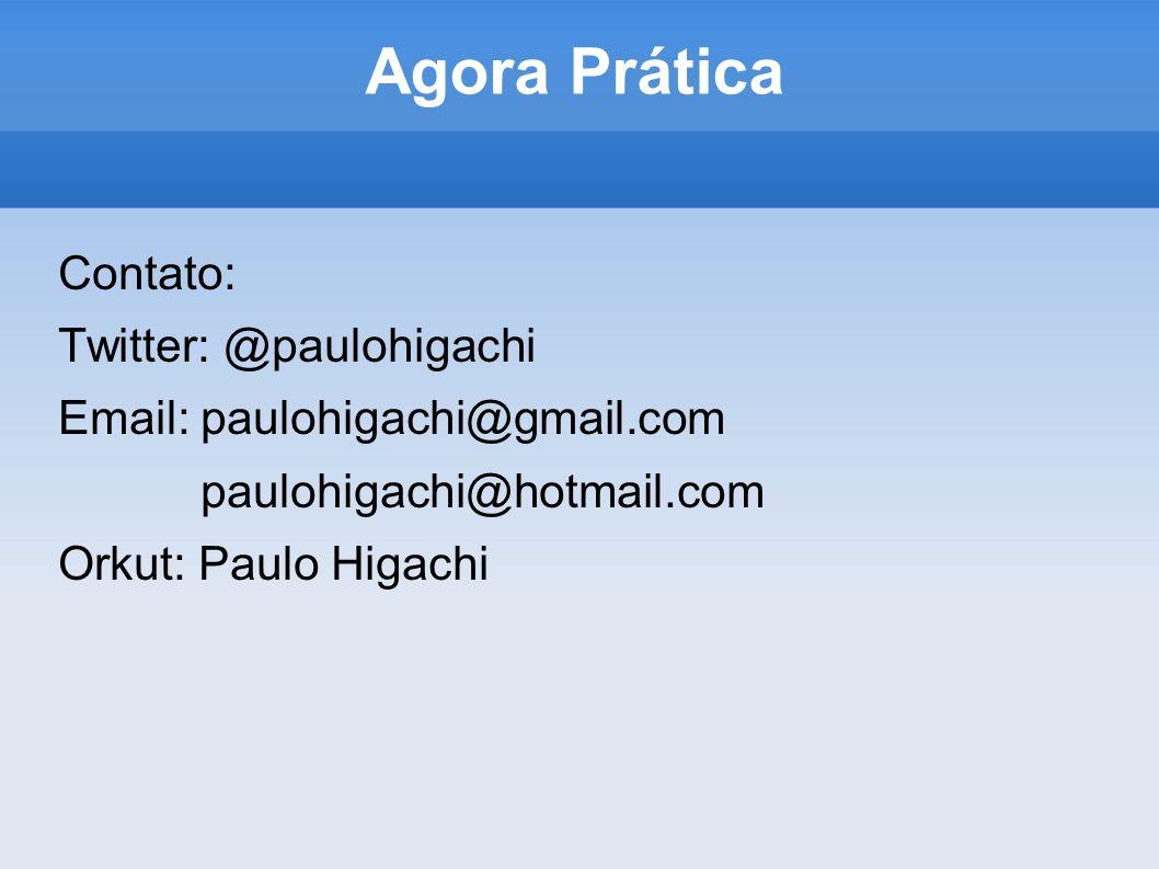 Agora Prática Contato: Twitter: @paulohigachi