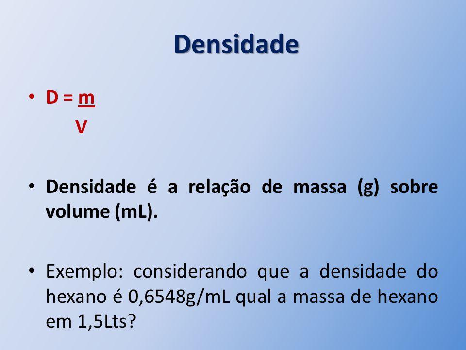 Densidade D = m. V. Densidade é a relação de massa (g) sobre volume (mL).