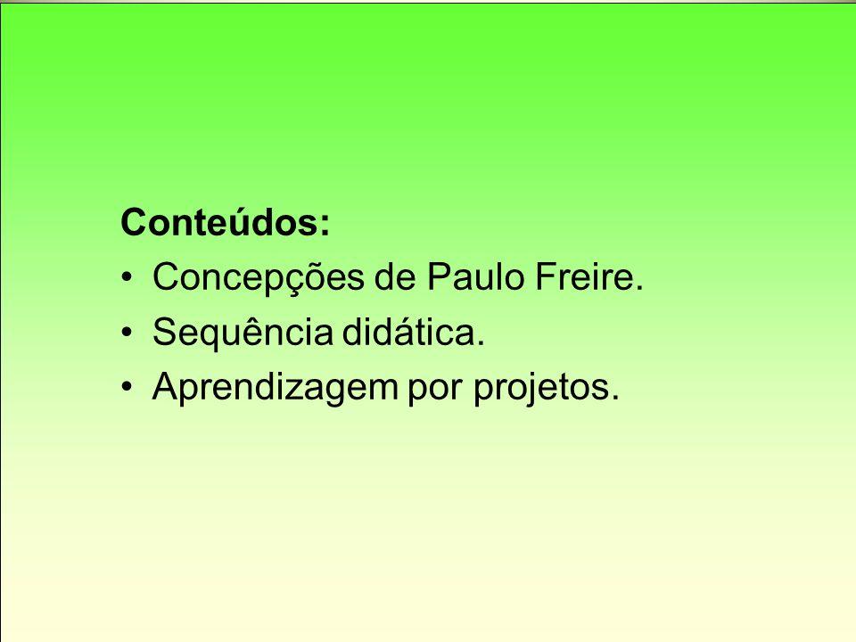 Conteúdos: Concepções de Paulo Freire. Sequência didática. Aprendizagem por projetos.