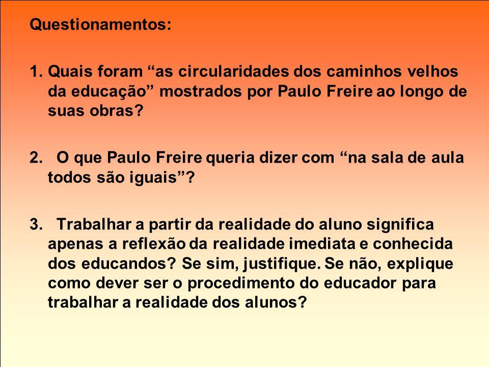 Questionamentos: Quais foram as circularidades dos caminhos velhos da educação mostrados por Paulo Freire ao longo de suas obras
