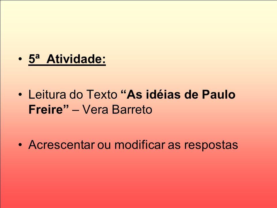 5ª Atividade:Leitura do Texto As idéias de Paulo Freire – Vera Barreto.