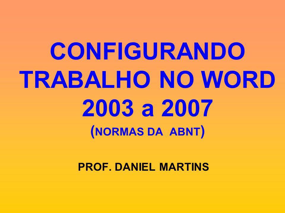 CONFIGURANDO TRABALHO NO WORD 2003 a 2007 (NORMAS DA ABNT)