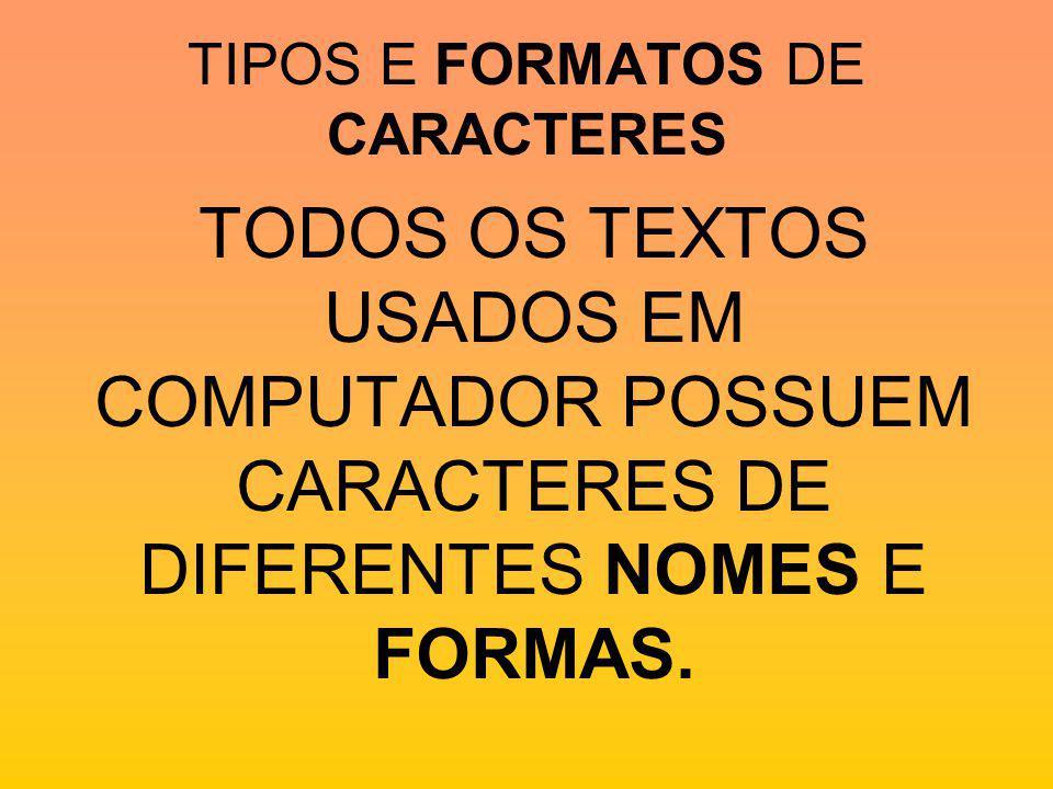 TIPOS E FORMATOS DE CARACTERES