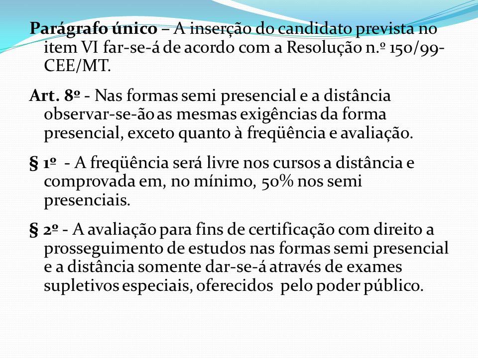 Parágrafo único – A inserção do candidato prevista no item VI far-se-á de acordo com a Resolução n.º 150/99-CEE/MT.