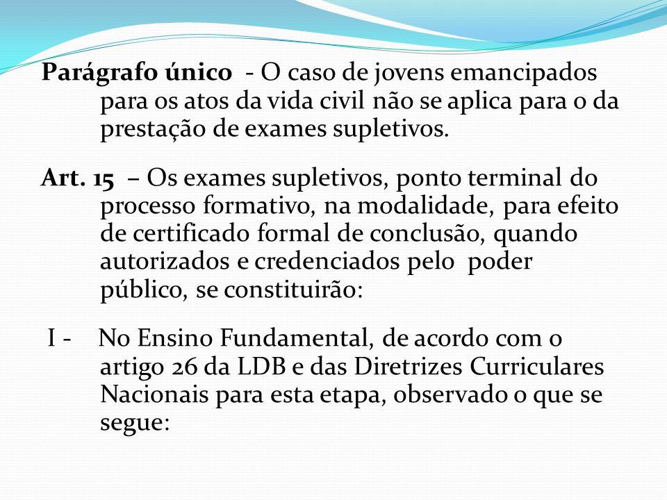 Parágrafo único - O caso de jovens emancipados para os atos da vida civil não se aplica para o da prestação de exames supletivos.