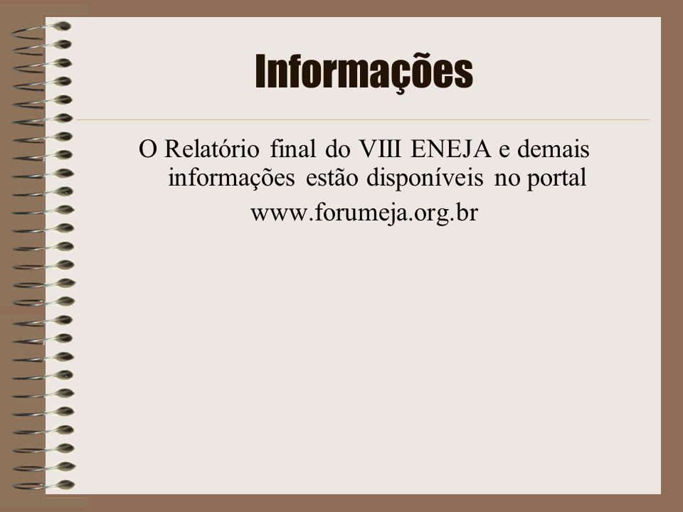 InformaçõesO Relatório final do VIII ENEJA e demais informações estão disponíveis no portal.