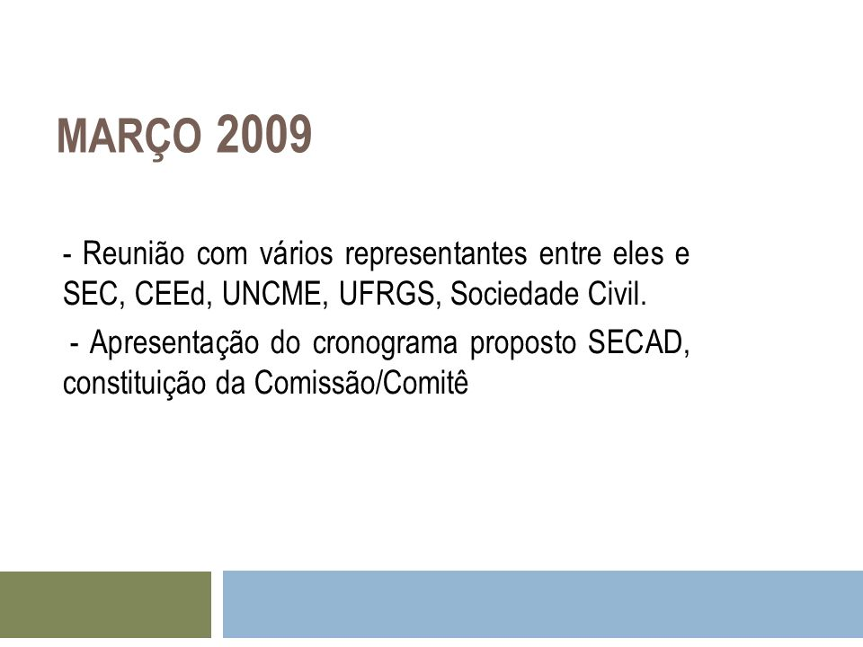 MARÇO 2009 - Reunião com vários representantes entre eles e SEC, CEEd, UNCME, UFRGS, Sociedade Civil.