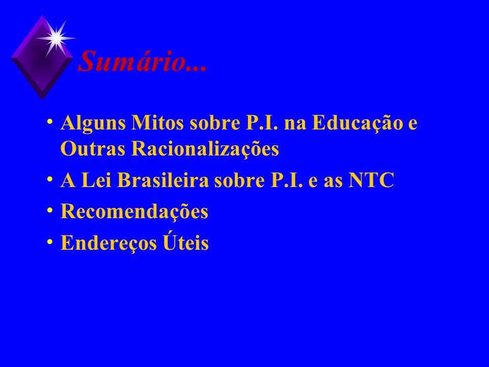 Sumário... Alguns Mitos sobre P.I. na Educação e Outras Racionalizações. A Lei Brasileira sobre P.I. e as NTC.