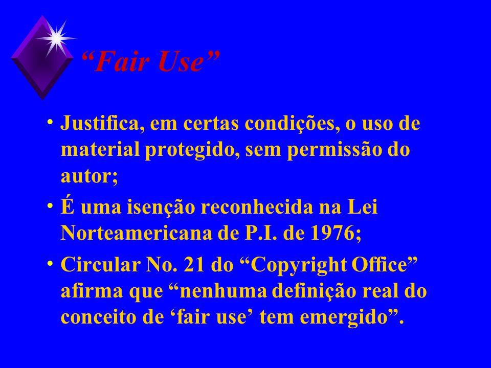 Fair Use Justifica, em certas condições, o uso de material protegido, sem permissão do autor;
