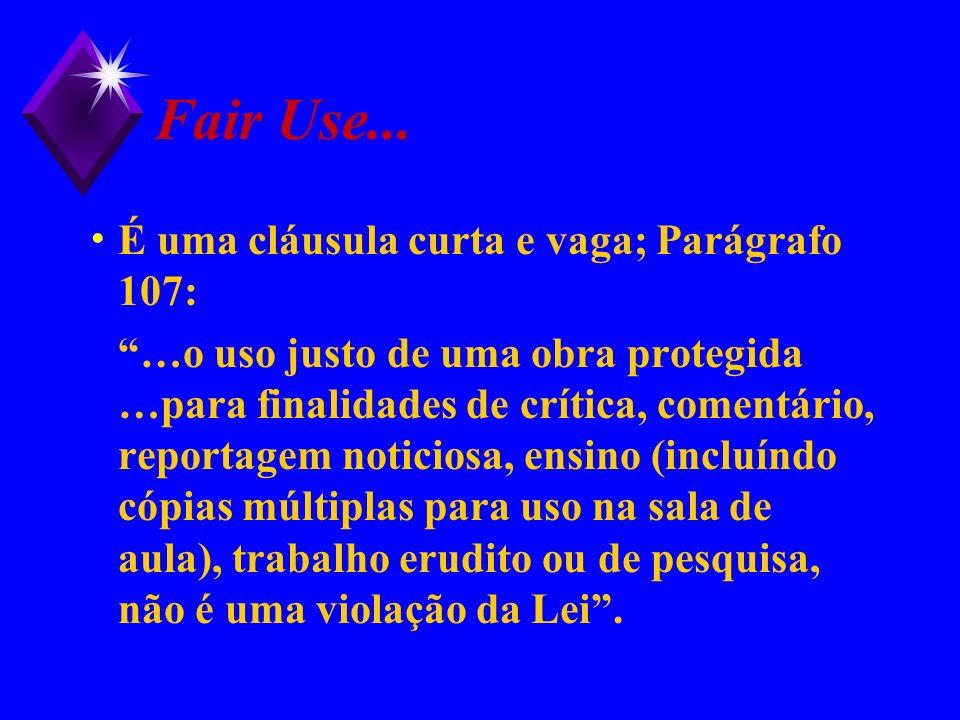 Fair Use... É uma cláusula curta e vaga; Parágrafo 107: