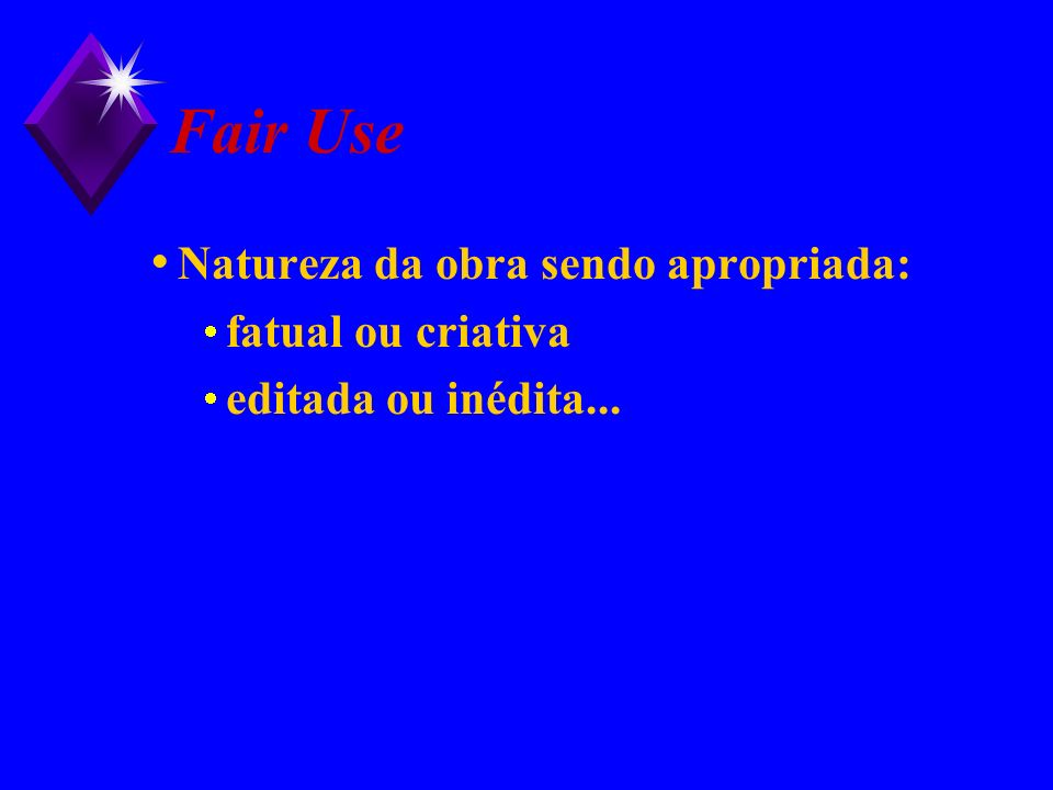 Fair Use Natureza da obra sendo apropriada: fatual ou criativa