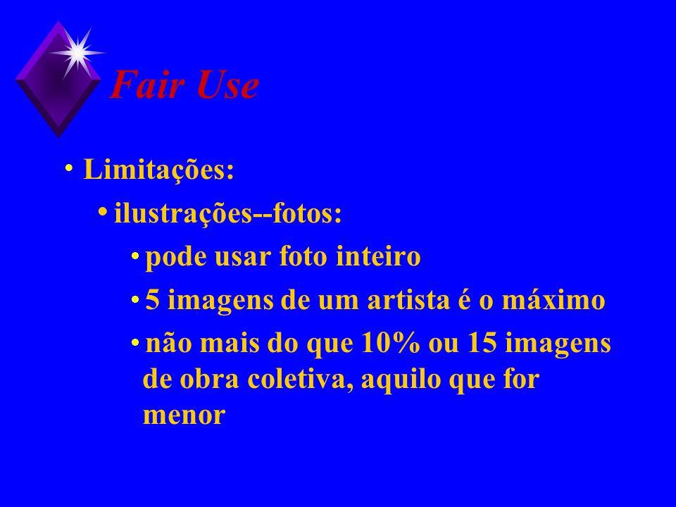 Fair Use Limitações: ilustrações--fotos: pode usar foto inteiro