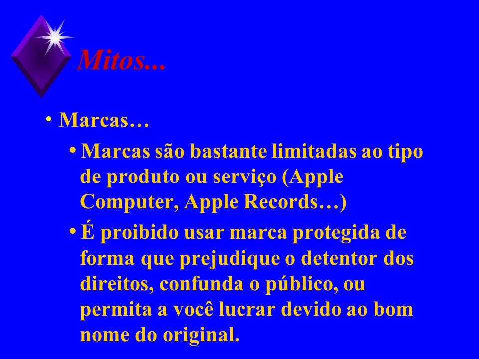 Mitos... Marcas… Marcas são bastante limitadas ao tipo de produto ou serviço (Apple Computer, Apple Records…)