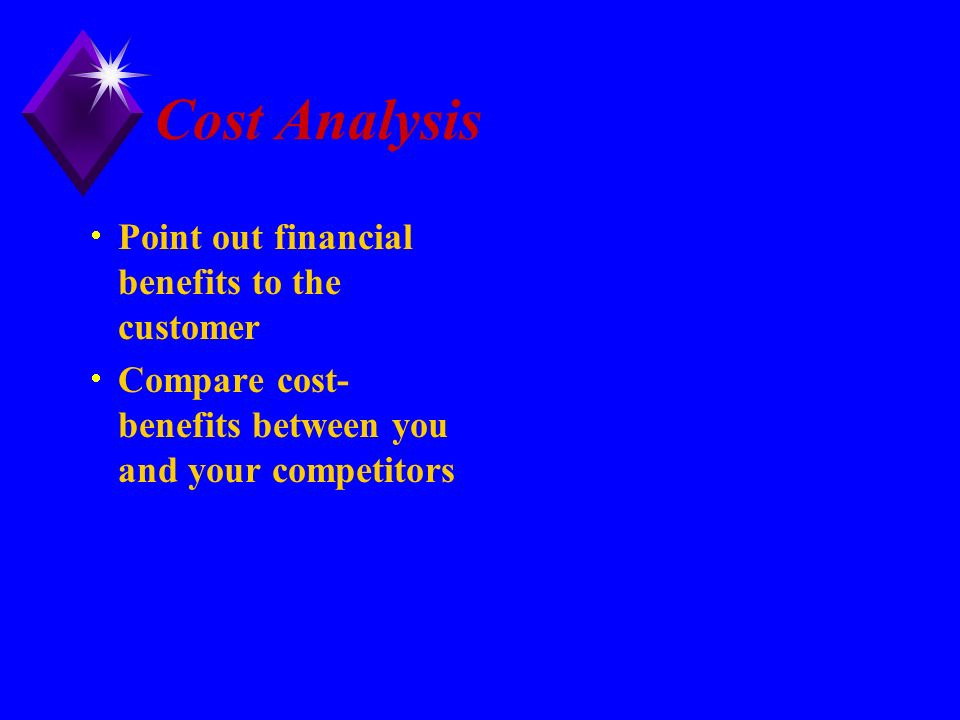 Cost Analysis Point out financial benefits to the customer