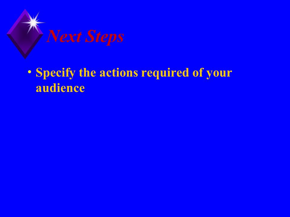 Next Steps Specify the actions required of your audience