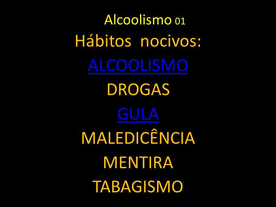 Hábitos nocivos: ALCOOLISMO DROGAS GULA MALEDICÊNCIA MENTIRA TABAGISMO