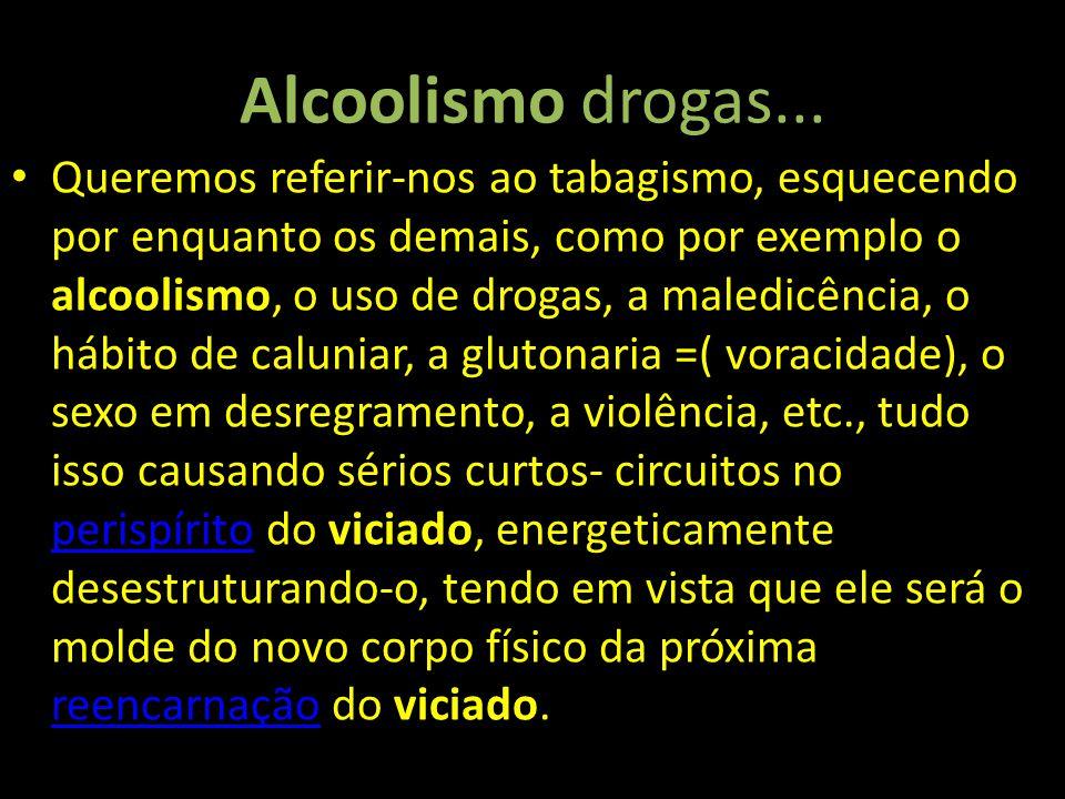 Alcoolismo drogas...