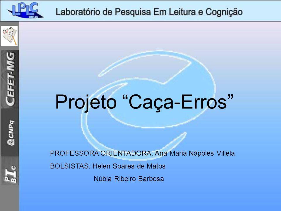 Projeto Caça-Erros PROFESSORA ORIENTADORA: Ana Maria Nápoles Villela
