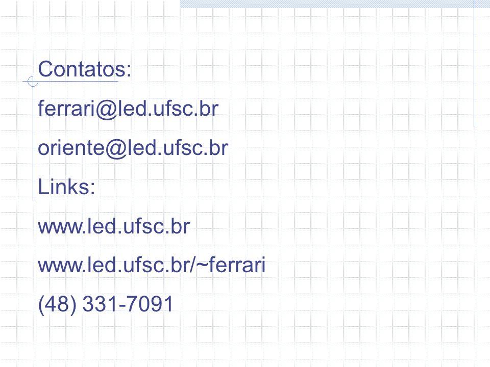 Contatos: ferrari@led.ufsc.br. oriente@led.ufsc.br. Links: www.led.ufsc.br. www.led.ufsc.br/~ferrari.