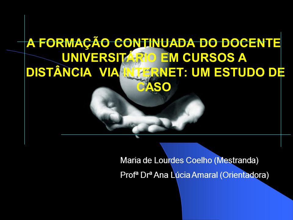 A FORMAÇÃO CONTINUADA DO DOCENTE UNIVERSITÁRIO EM CURSOS A DISTÂNCIA VIA INTERNET: UM ESTUDO DE CASO