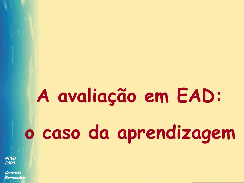 A avaliação em EAD: o caso da aprendizagem ABED 2003 Consuelo