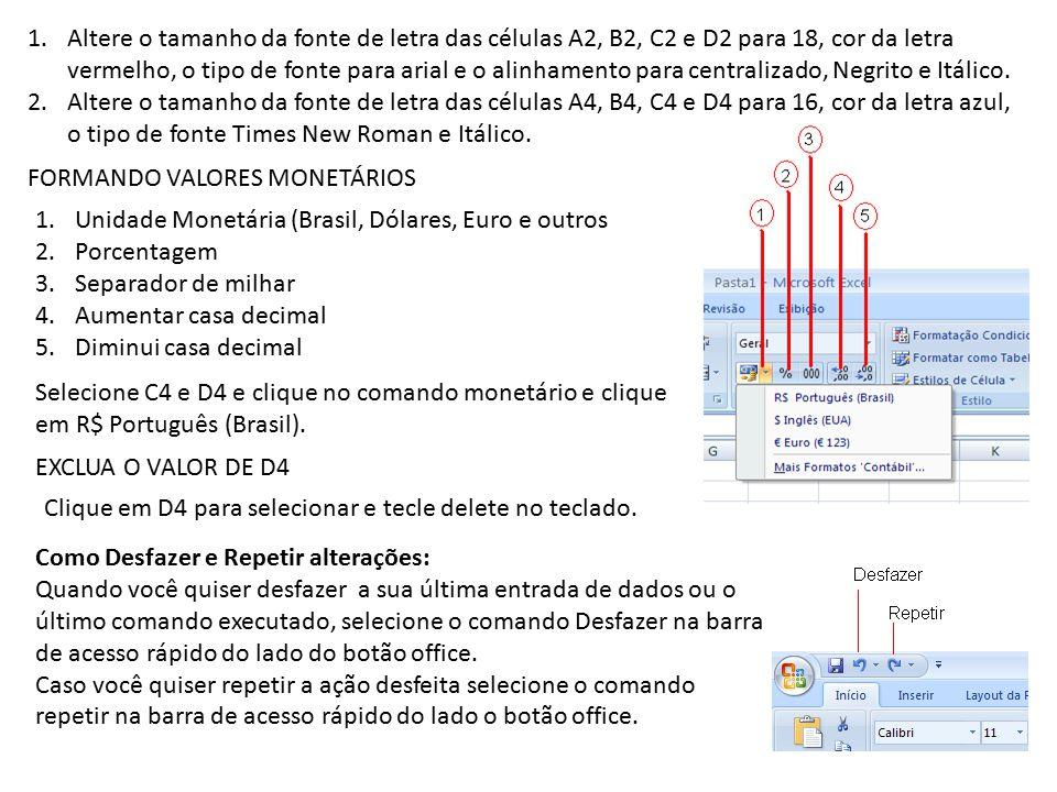 Altere o tamanho da fonte de letra das células A2, B2, C2 e D2 para 18, cor da letra vermelho, o tipo de fonte para arial e o alinhamento para centralizado, Negrito e Itálico.