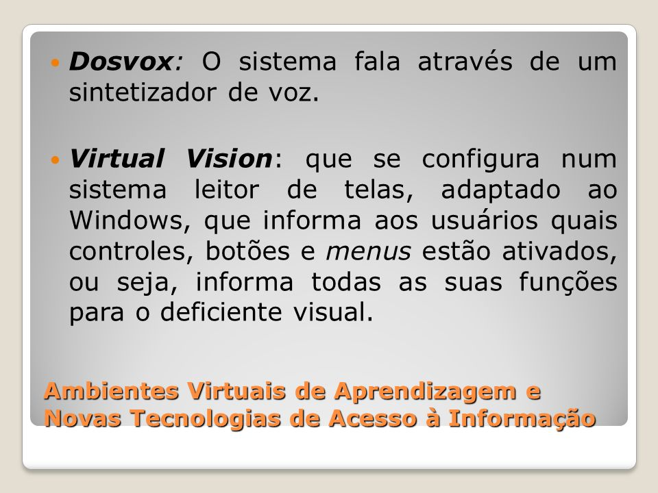 Dosvox: O sistema fala através de um sintetizador de voz.