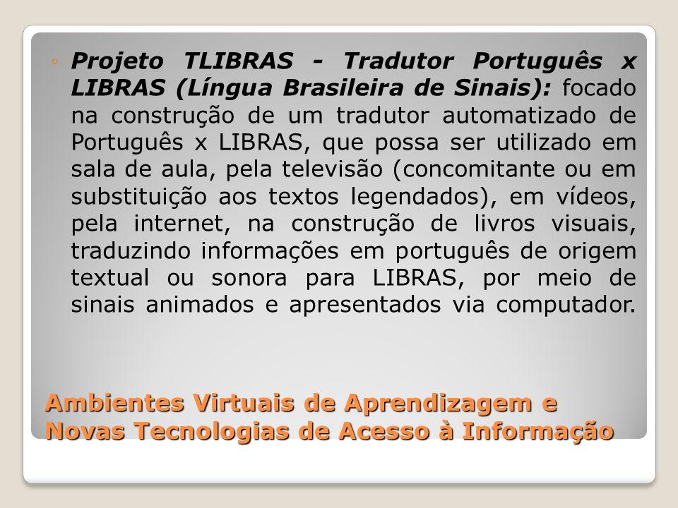 Projeto TLIBRAS - Tradutor Português x LIBRAS (Língua Brasileira de Sinais): focado na construção de um tradutor automatizado de Português x LIBRAS, que possa ser utilizado em sala de aula, pela televisão (concomitante ou em substituição aos textos legendados), em vídeos, pela internet, na construção de livros visuais, traduzindo informações em português de origem textual ou sonora para LIBRAS, por meio de sinais animados e apresentados via computador.