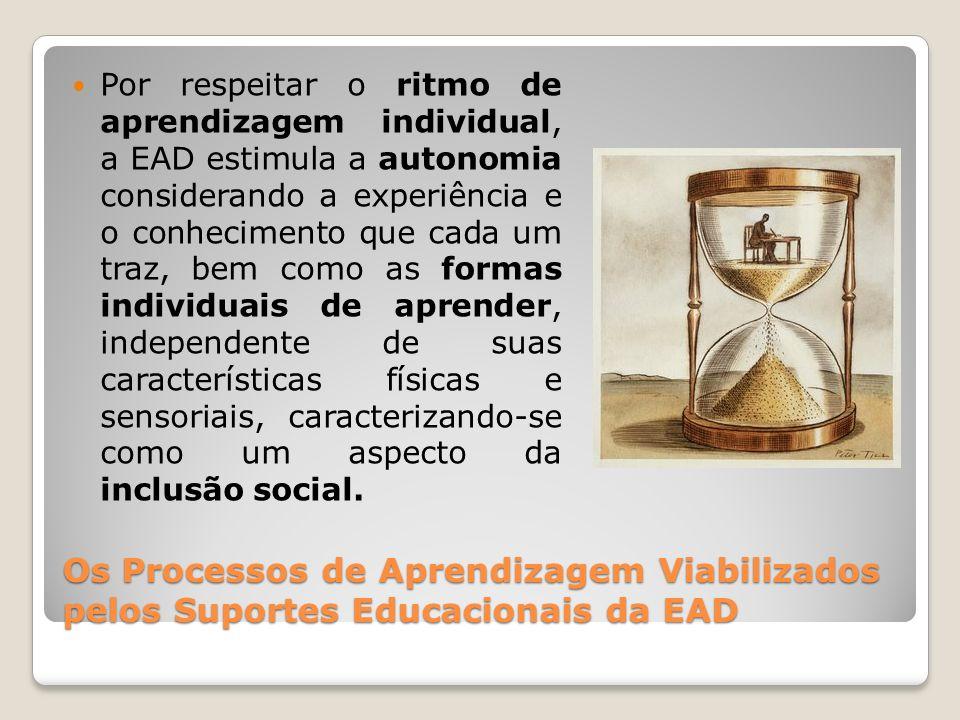 Por respeitar o ritmo de aprendizagem individual, a EAD estimula a autonomia considerando a experiência e o conhecimento que cada um traz, bem como as formas individuais de aprender, independente de suas características físicas e sensoriais, caracterizando-se como um aspecto da inclusão social.