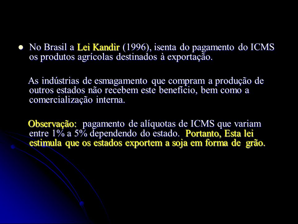 No Brasil a Lei Kandir (1996), isenta do pagamento do ICMS os produtos agrícolas destinados à exportação.