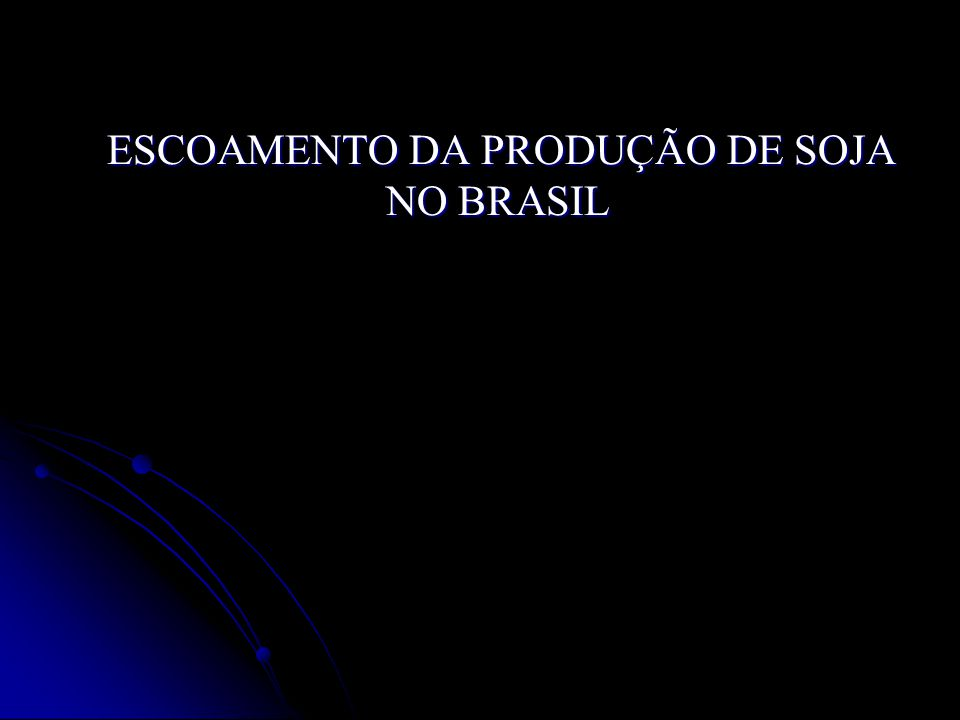 ESCOAMENTO DA PRODUÇÃO DE SOJA NO BRASIL