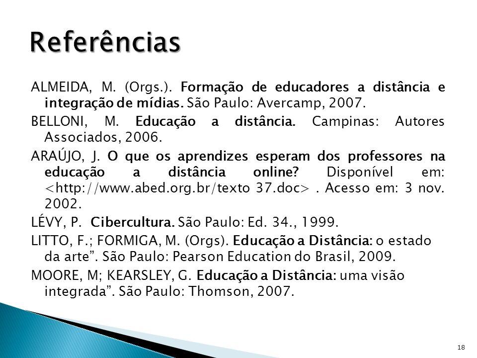 Referências ALMEIDA, M. (Orgs.). Formação de educadores a distância e integração de mídias. São Paulo: Avercamp, 2007.