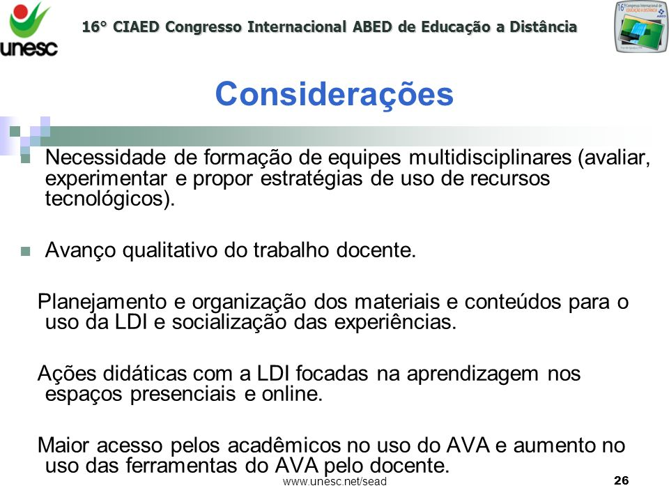 Considerações Necessidade de formação de equipes multidisciplinares (avaliar, experimentar e propor estratégias de uso de recursos tecnológicos).