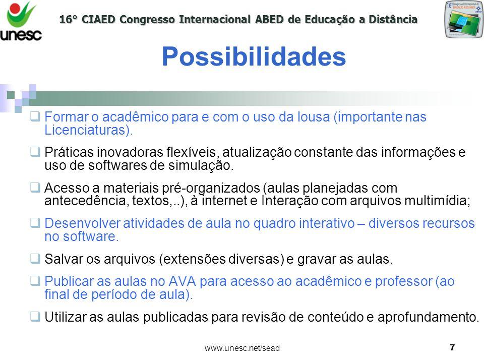Possibilidades Formar o acadêmico para e com o uso da lousa (importante nas Licenciaturas).