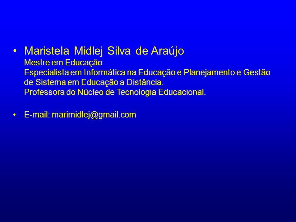 Maristela Midlej Silva de Araújo Mestre em Educação Especialista em Informática na Educação e Planejamento e Gestão de Sistema em Educação a Distância. Professora do Núcleo de Tecnologia Educacional.