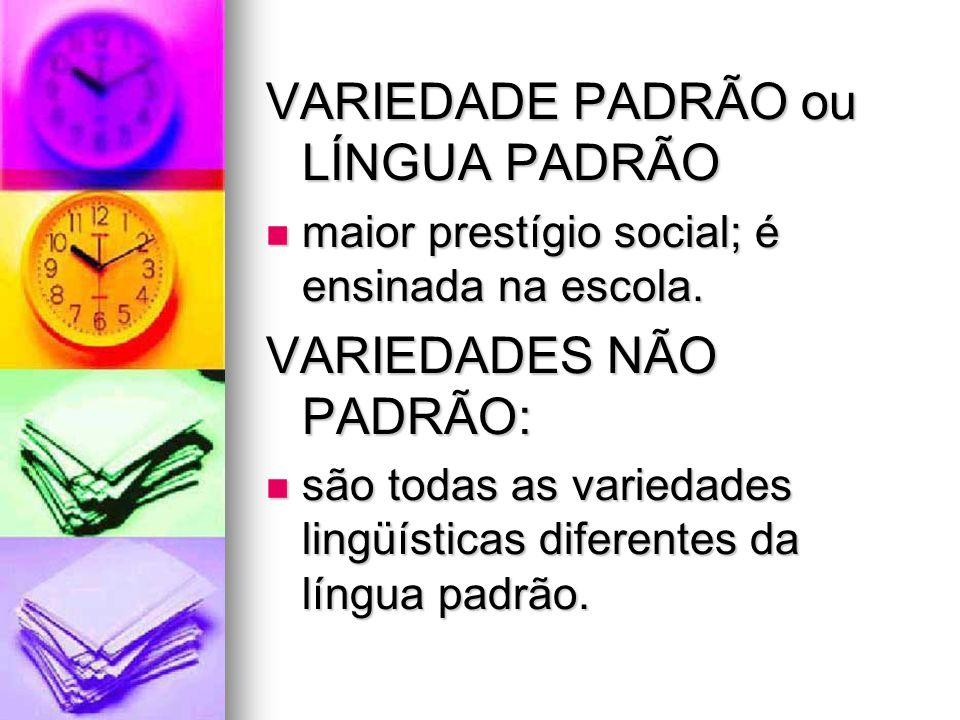 VARIEDADE PADRÃO ou LÍNGUA PADRÃO