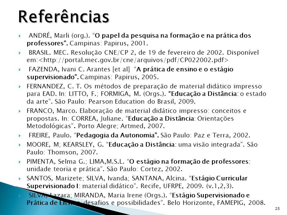 ReferênciasANDRÉ, Marli (org.). O papel da pesquisa na formação e na prática dos professores . Campinas: Papirus, 2001.