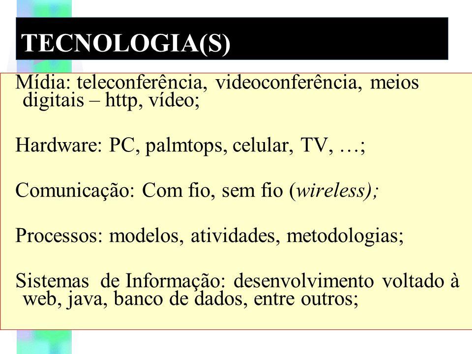 TECNOLOGIA(S) Mídia: teleconferência, videoconferência, meios digitais – http, vídeo; Hardware: PC, palmtops, celular, TV, …;