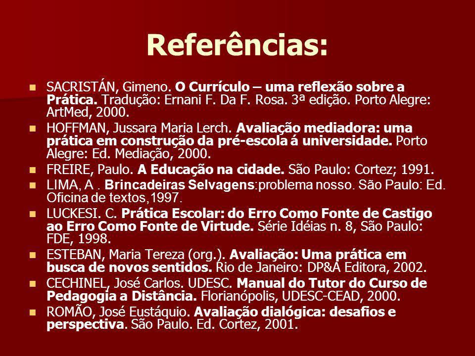 Referências: SACRISTÁN, Gimeno. O Currículo – uma reflexão sobre a Prática. Tradução: Ernani F. Da F. Rosa. 3ª edição. Porto Alegre: ArtMed, 2000.