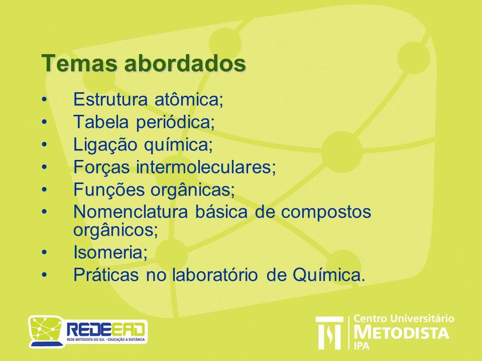 Temas abordados Estrutura atômica; Tabela periódica; Ligação química;